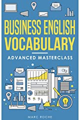 Business English Vocabulary: Advanced Masterclass: A Master Vocabulary Builder for Advanced Business English Speaking & Writing.: Business English Originals ... ©. (Business English Originals Book Book 3) Kindle Edition