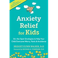 Anxiety Relief for Kids: On-the-Spot Strategies to Help Your Child Overcome Worry...