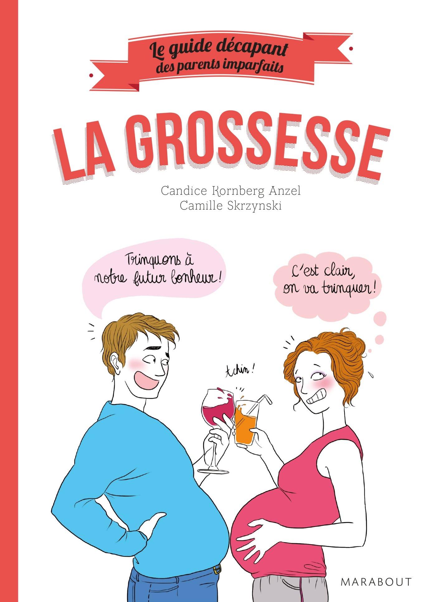 Amazon Fr Le Guide Decapant Des Parents Imparfaits La Grossesse Candice Kornberg Anzel Camille Skrzynski Livres