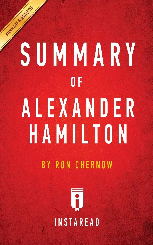 Summary of Alexander Hamilton: by Ron Chernow | Includes ...