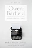 Owen Barfield: Philosophy, Poetry, and Theology (Veritas Book 20)