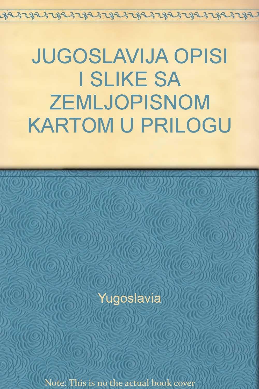 Jugoslavija Opisi I Slike Sa Zemljopisnom Kartom U Prilogu