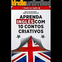 Aprenda Inglês 9x Mais Rápido com 10 Contos CRIATIVOS (Áudio nativo grátis + glossário embutido): Aumentar seu…