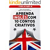 Aprenda Inglês 9x Mais Rápido com 10 Contos CRIATIVOS (Áudio nativo grátis + glossário embutido): Aumentar seu vocabulário, c