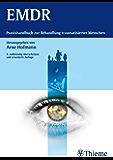 EMDR: Praxishandbuch zur Behandlung traumatisierter Menschen