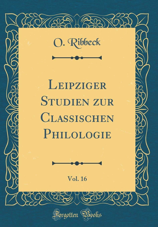 Leipziger Studien Zur Classischen Philologie, Vol. 16 (Classic Reprint) (German Edition) PDF