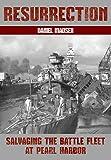 Resurrection: Salvaging the Battle Fleet at Pearl Harbor