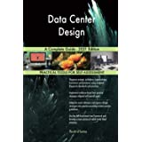 Data Center Design A Complete Guide - 2021 Edition