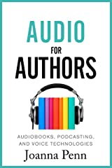 Audio For Authors: Audiobooks, Podcasting, And Voice Technologies (Books for Writers Book 11) Kindle Edition