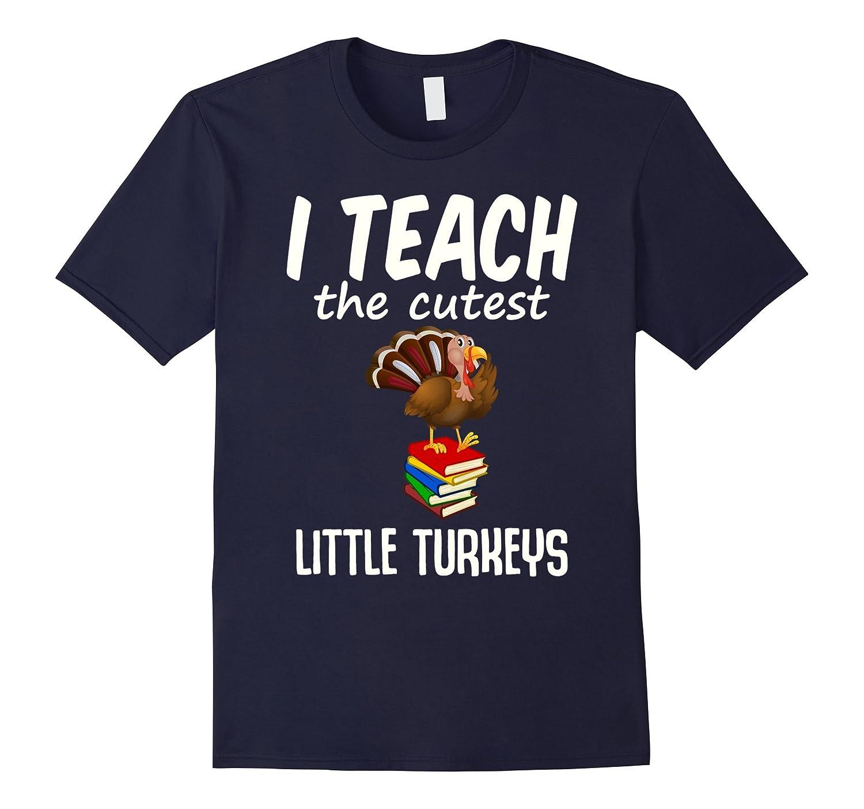 Funny Thanksgiving Teacher Tee I Teach The Cutest Turkeys-FL