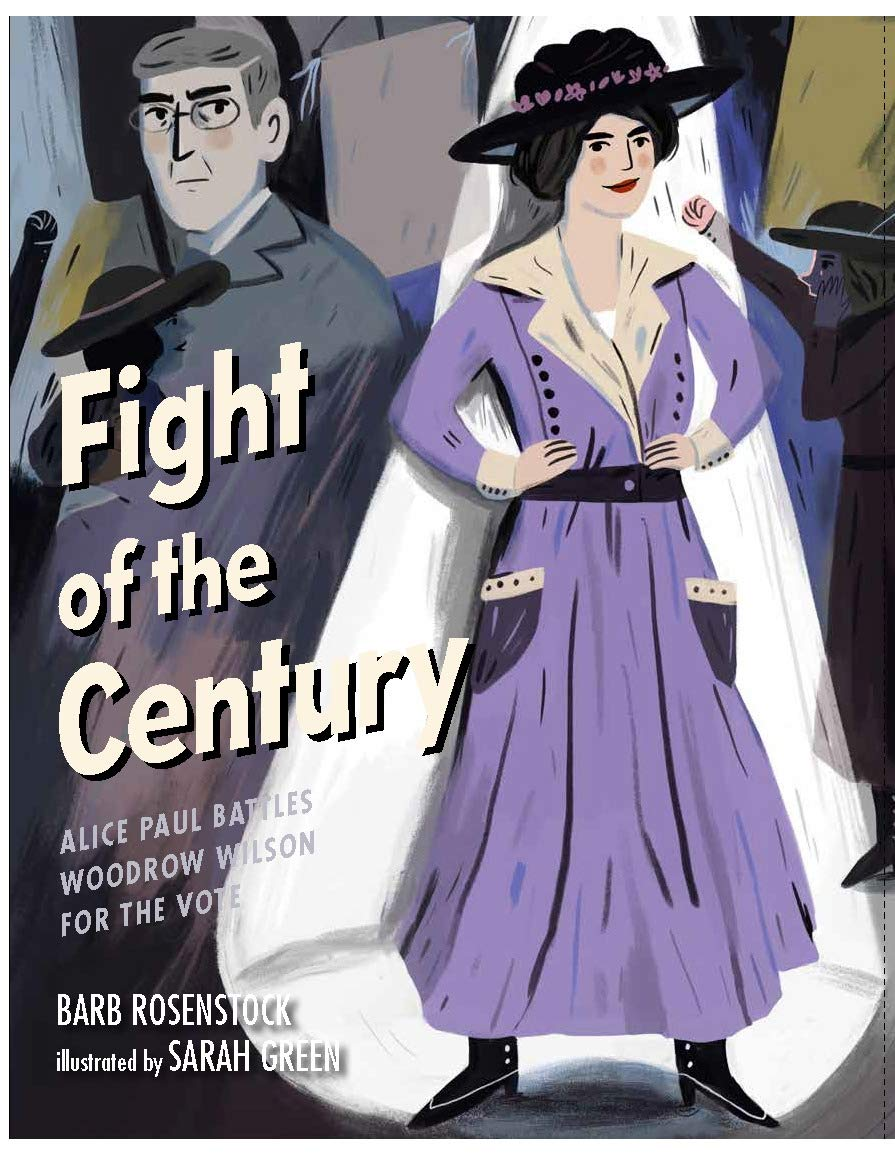 Fight of the Century: Alice Paul Battles Woodrow Wilson for the ...