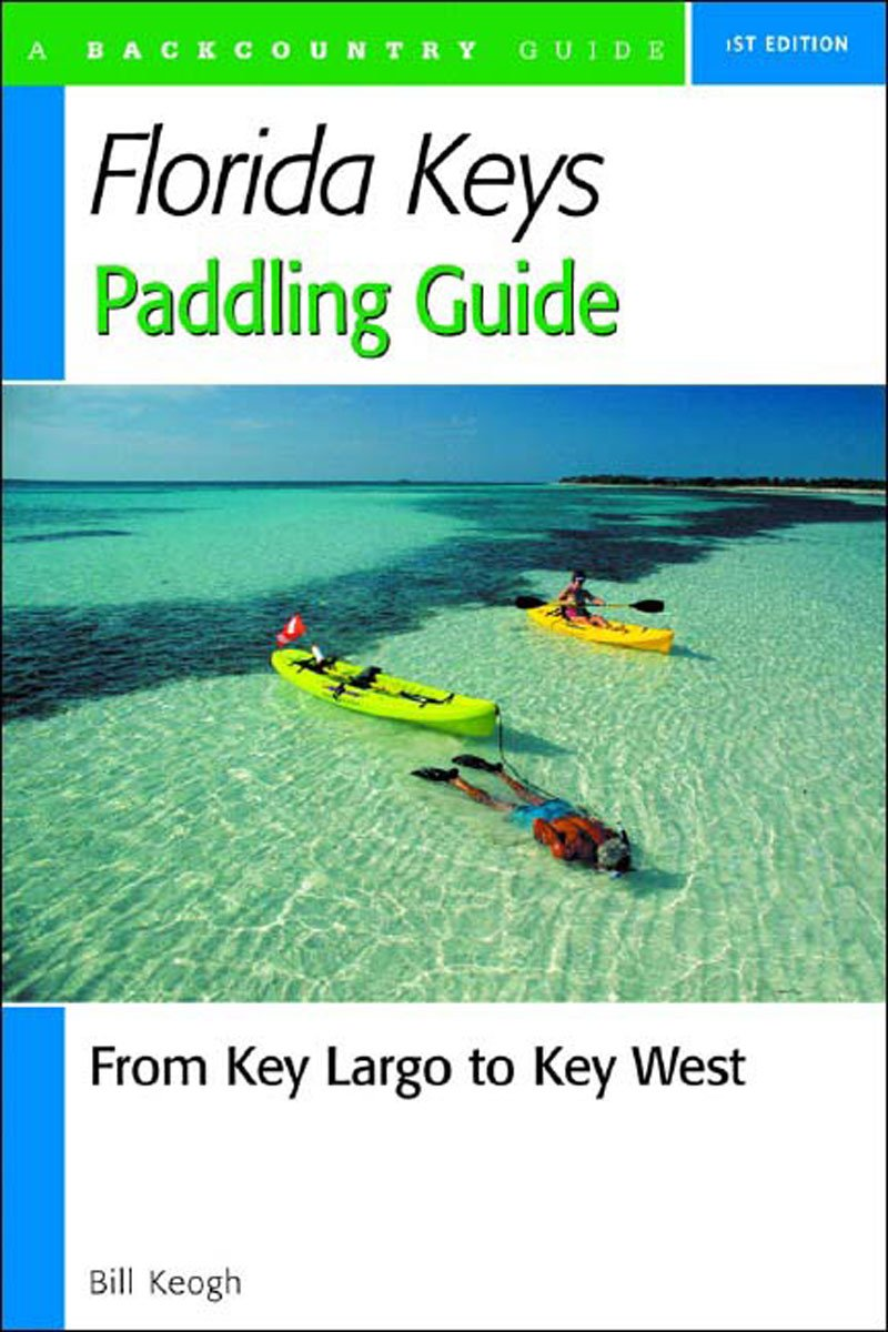 Florida keys paddling guide from key largo to key west bill florida keys paddling guide from key largo to key west bill keogh 9780881505443 amazon books nvjuhfo Image collections