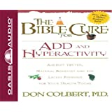The Bible Cure for Add and Hyperactivity: Ancient Truths, Natural Remedies and the Latest Findings for Your Health Today (Bible Cure (Oasis Audio))