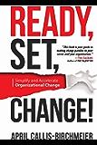 READY, Set, Change!: Simplify and Accelerate Organizational Change