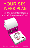 Your Six Week Plan - Join The Sober Revolution and Call Time on Wine o'clock (Addiction Recovery series Book 2)