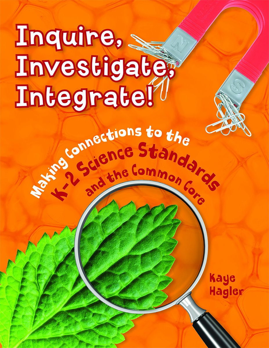 Download Inquire, Investigate, Integrate!: Making Connections to the K-2 Science Standards and the Common Core (Maupin House) pdf epub
