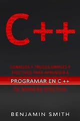 C++: Consejos y trucos simples y efectivos para aprender a programar en C ++ de manera efectiva (Libro En Espanol) (Spanish Edition) Kindle Edition