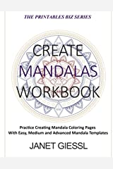 Create Mandalas Workbook: Practice Creating Mandala Coloring Pages With Easy, Medium and Advanced Mandala Templates (The Printables Biz Series) Paperback