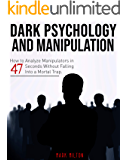 Dark Psychology and Manipulation: How To Analyze Manipulators In 47 Seconds Without Falling Into a Mortal Trap