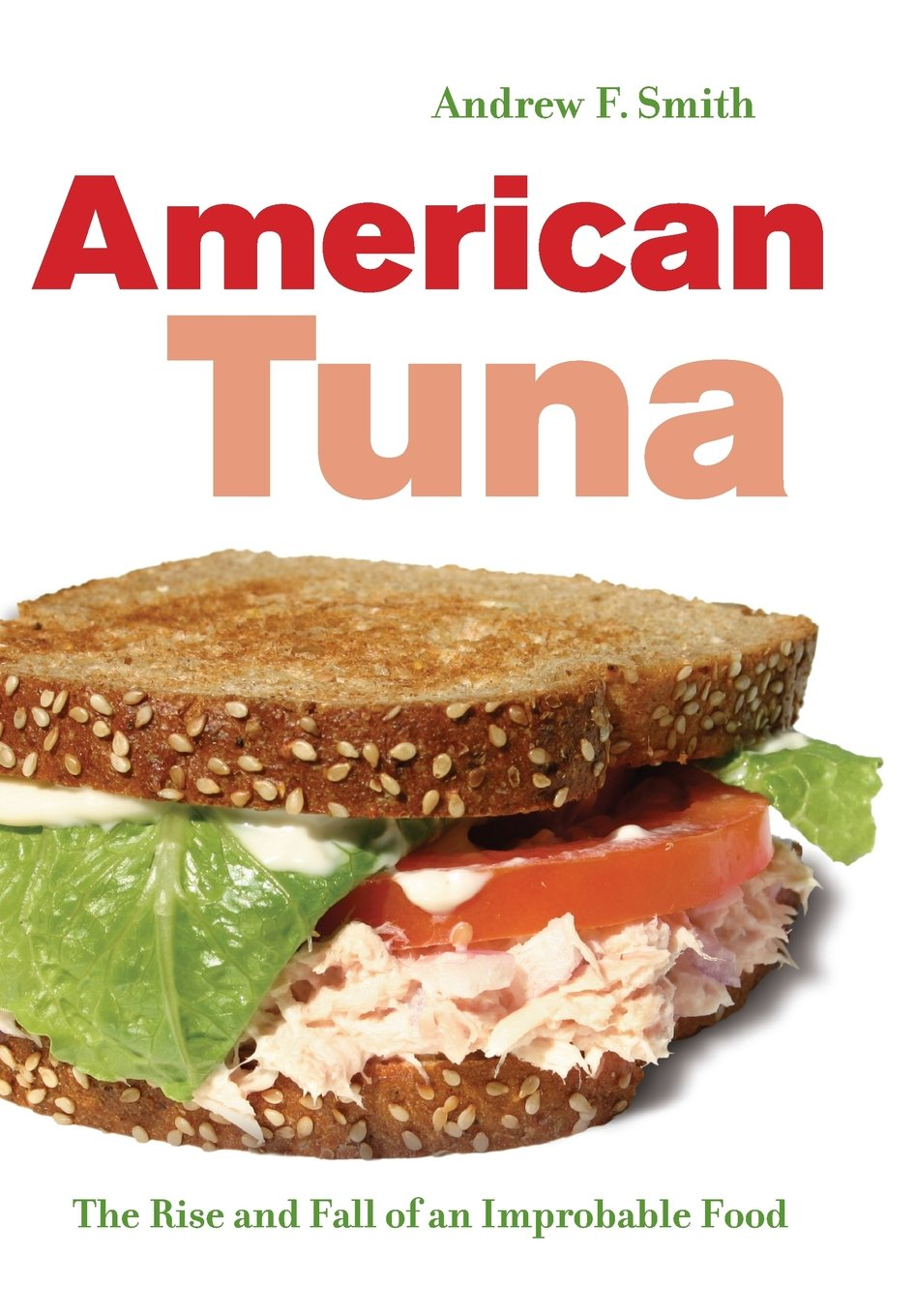 American tuna the rise and fall of an improbable food california american tuna the rise and fall of an improbable food california studies in food and culture andrew f smith 9780520261846 amazon books nvjuhfo Choice Image