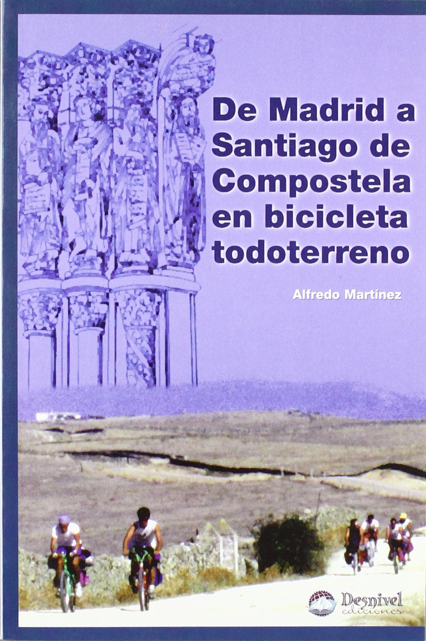 De Madrid a Santiago de Compostela en bicicleta todoterreno: Amazon.es: Martínez, Alfredo: Libros