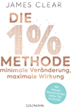 Die 1%-Methode – Minimale Veränderung, maximale Wirkung: Mit kleinen Gewohnheiten jedes Ziel erreichen - Mit Micro Habits zum Erfolg (German Edition)