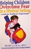 Helping Children Overcome Fear in a Medical Setting - A Guide for Healthcare Professionals