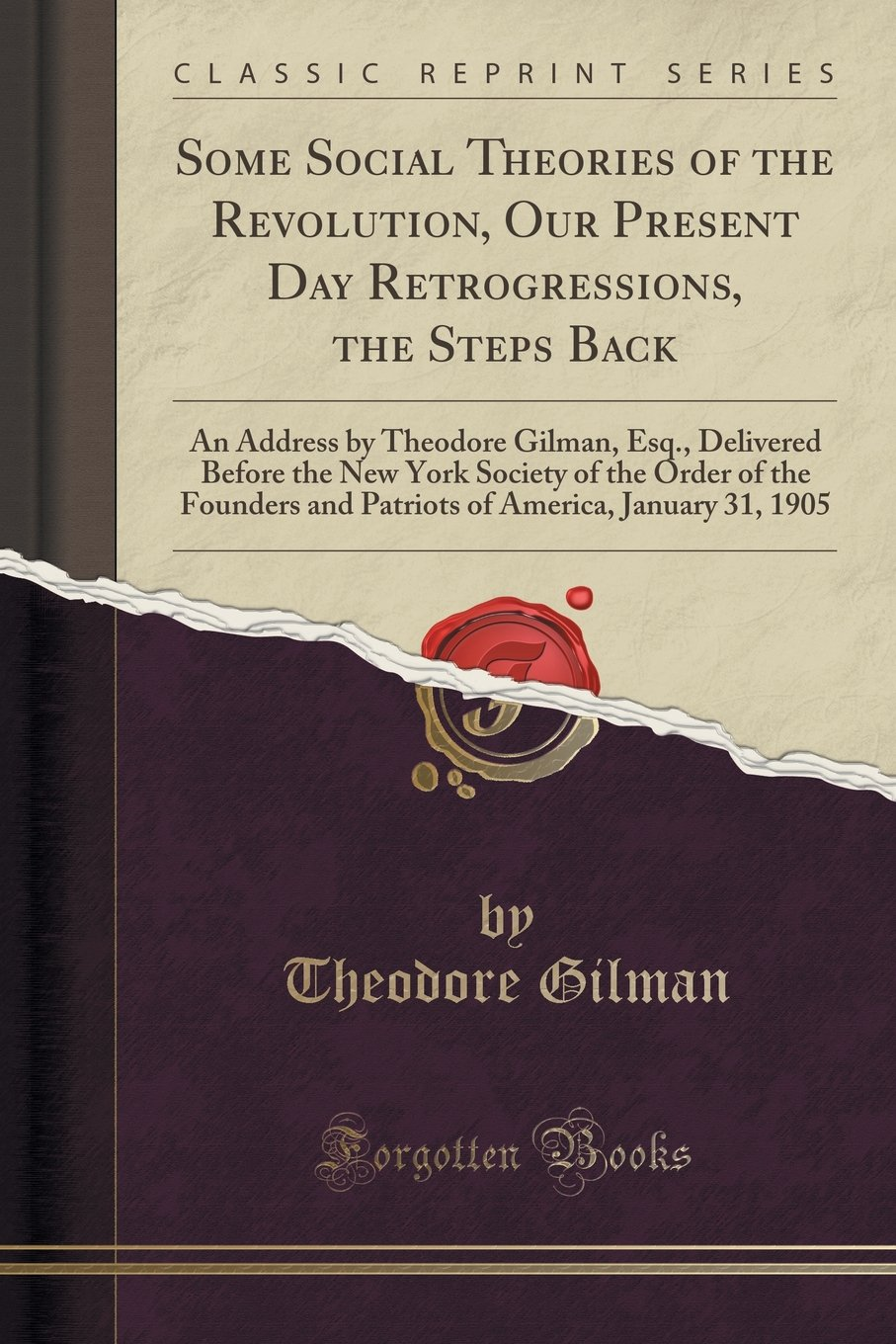 Download Some Social Theories of the Revolution, Our Present Day Retrogressions, the Steps Back: An Address by Theodore Gilman, Esq., Delivered Before the New ... America, January 31, 1905 (Classic Reprint) PDF