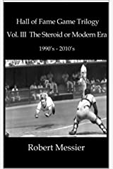 Hall of Fame Trilogy Vol. III: The Steroid or Modern Era 1990's - 2010's Kindle Edition