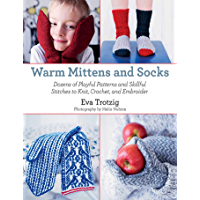 Warm Mittens and Socks: Dozens of Playful Patterns and Skillful Stitches t