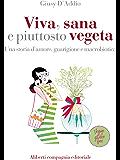 Viva, sana e piuttosto vegeta: Una storia d'amore, guarigione e macrobiotica
