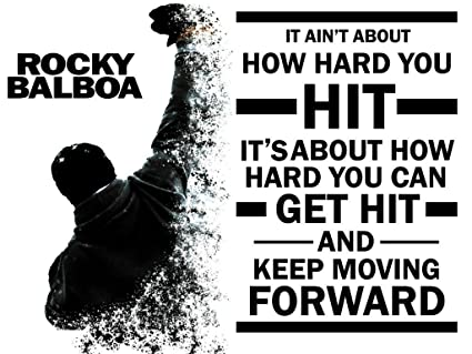Rocky Balboa Quotes Amazon.com: IT AIN'T ABOUT HOW HARD YOU HIT Rocky Balboa Quotes  Rocky Balboa Quotes