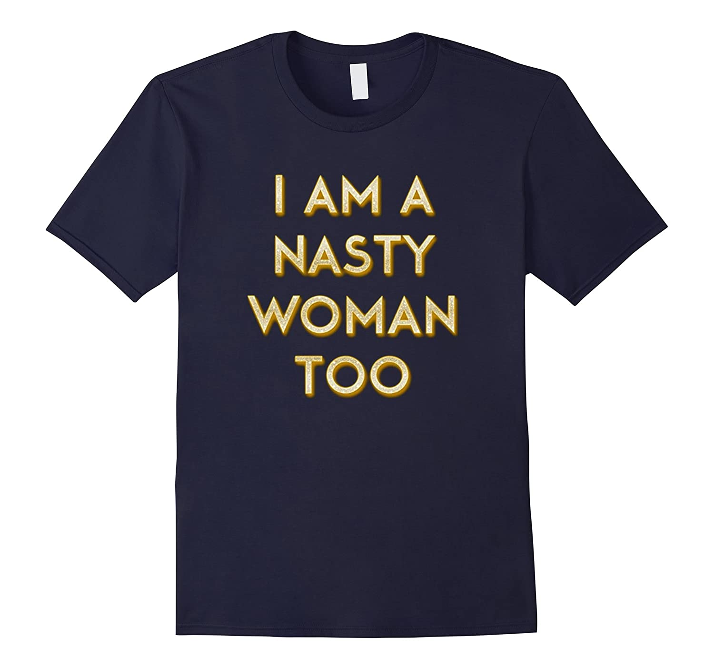 I Am A Nasty Woman Too T shirt-BN