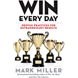 Win Every Day: Proven Practices for Extraordinary Results (The High Performance Series)