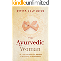 The Ayurvedic Woman : The Essential Guide for Wellness in All Phases of Womanhood