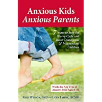 Anxious Kids, Anxious Parents: 7 Ways to Stop the Worry Cycle and Raise Courageous...