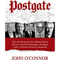 Postgate: How the Washington Post Betrayed Deep Throat, Covered Up Watergate, and Began Today's Partisan Advocacy…