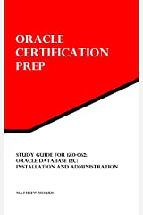 Study Guide for 1Z0-062: Oracle Database 12c: Installation and Administration: Oracle Certification Prep Kindle Edition