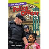 Teacher Created Materials - TIME For Kids Informational Text: All in a Day's Work: Police Officer - Grade 5 - Guided Reading