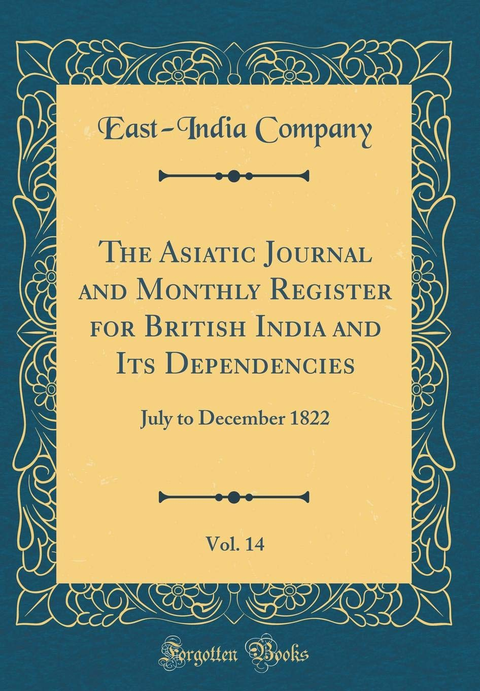 The Asiatic Journal and Monthly Register for British India and Its Dependencies, Vol. 14: July to December 1822 (Classic Reprint) ebook