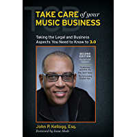 Take Care of Your Music Business, Second Edition: Taking the Legal and Business Aspects You Need to Know to 3.0 (English Edition)