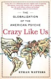 Crazy Like Us: The Globalization of the American