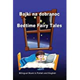 Bajki na dobranoc. Bedtime Fairy Tales. Bilingual Book in Polish and English: Dual Language Stories (Polish and English Editi