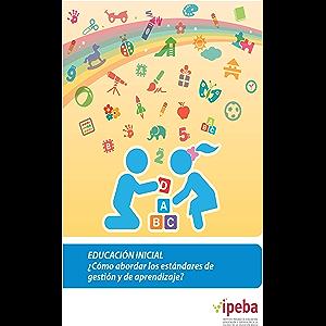 Educación inicial: ¿cómo abordar los estándares de gestión y aprendizaje? (Spanish Edition)