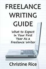 Freelance Writing Guide: What to Expect in Your First Year as a Freelance Writer Kindle Edition