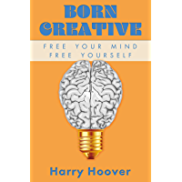 Born Creative: Free Your Mind, Free Yourself (English Edition)