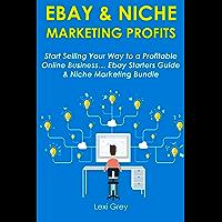 EBAY & NICHE MARKETING PROFITS: Start Selling Your Way to a Profitable Online Business… Ebay Starters Guide & Niche Marketing Bundle (English Edition)