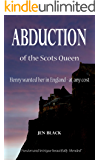 Abduction of the Scots Queen (Scottish Queen trilogy Book 1)