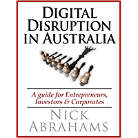 Digital Disruption in Australia: A guide for Entrepreneurs, Investors and Corporates