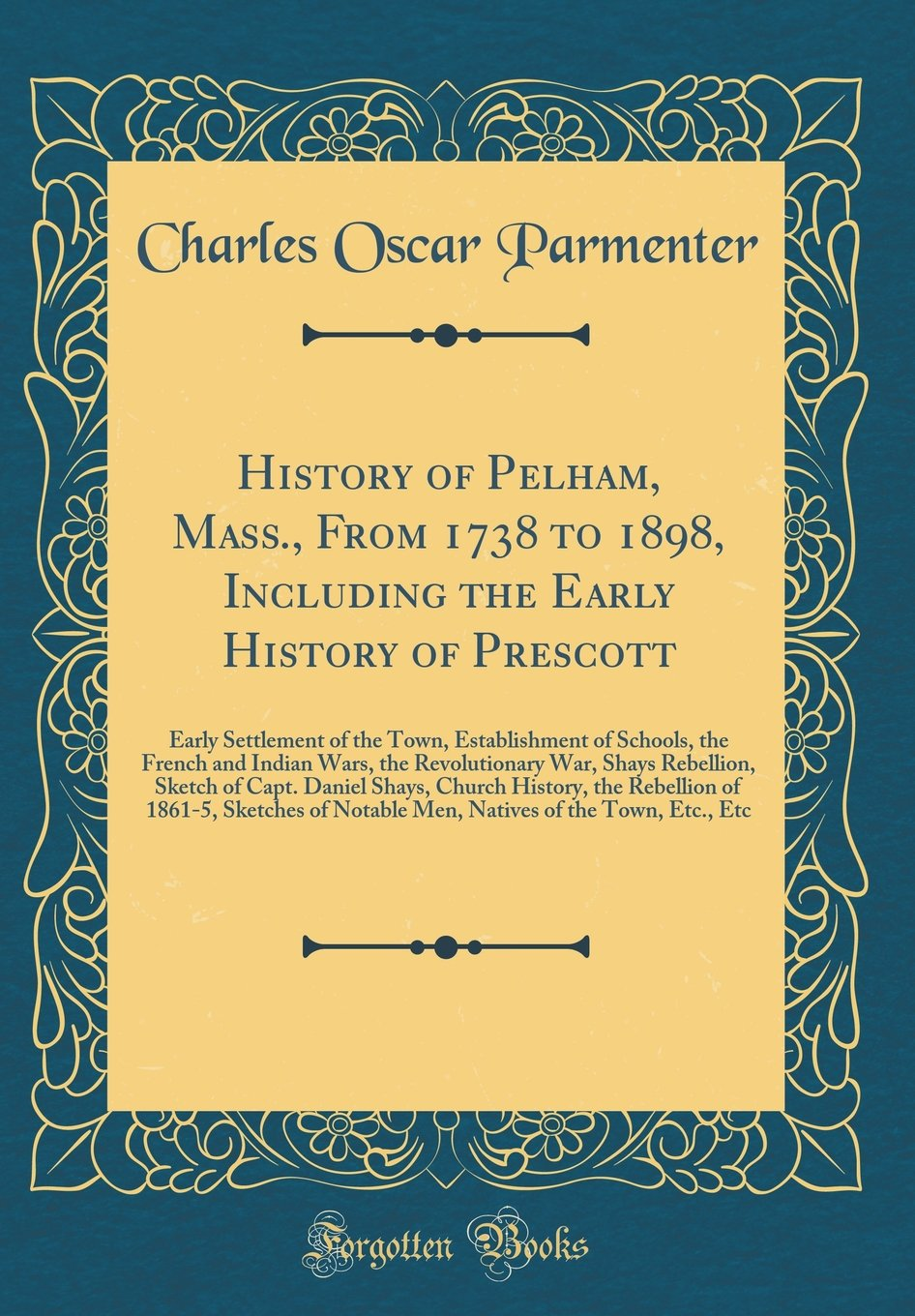 Read Online History of Pelham, Mass., From 1738 to 1898, Including the Early History of Prescott: Early Settlement of the Town, Establishment of Schools, the ... Sketch of Capt. Daniel Shays, Church History, ebook